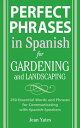 Perfect Phrases in Spanish for Gardening and Landscaping: 500 + Essential Words and Phrases for Comm PERFECT PHRASES IN SPANIS..