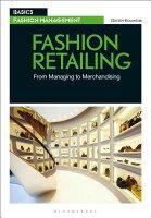 Fashion Retailing: From Managing to Merchandising FASHION RETAILING (Basics Fashion Management) [ Dimitri Koumbis ]