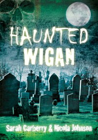 HauntedWigan[SarahCarberry]