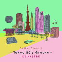 Butter Smooth -Tokyo 90's Groove- DJ HASEBE [ DJ HASEBE ]