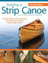 Building a Strip Canoe, Second Edition, Revised & Expanded: Full-Sized Plans and Instructions for Ei BUILDING A STRIP CANOE 2ND /E [ Gil Gilpatrick ]
