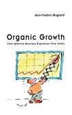 Organic Growth: Cost-Effective Business Expansion from Within [ Jean Frederic Mognetti ]