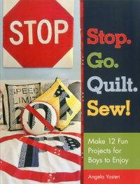 Stop.Go.Quilt.Sew!:Make12FunProjectsforBoystoEnjoy[AngelaYosten]