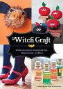 Witch Craft: Wicked Accessories, Creepy-Cute Toys, Magical Treats, and More! WITCH CRAFT [ Margaret McGuire ]
