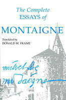 the complete essays of montaigne The essays of montaigne: complete, by michel de montaigne, translated by  charles cotton edited by william carew hazlitt, first published in.