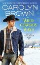 Wild Cowboy Ways WILD COWBOY WAYS (Lucky Penny Ranch) [ Carolyn Brown ]