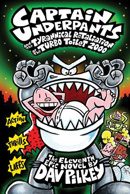 Captain Underpants and the Tyrannical Retaliation of the Turbo Toilet 2000 CAPTAIN UNDERPANTS & THE TYRAN (Captain Underpants) [ Dav Pilkey ]