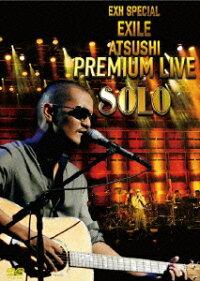 EXILE_ATSUSHI��EXH_SPECIAL_EXILE_ATSUSHI_PREMIUM_LIVE_SOLO