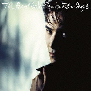 TK BEST SELECTION IN EPIC DAYS(CD+DVD) [ 小室哲哉 ]