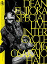 DEAN FUJIOKA Special Live 「InterCycle 2016」 at Osaka-Jo Hall【Blu-ray】 [ DEAN FUJ...