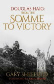 Douglas Haig: From the Somme to Victory [ Gary Sheffield ]