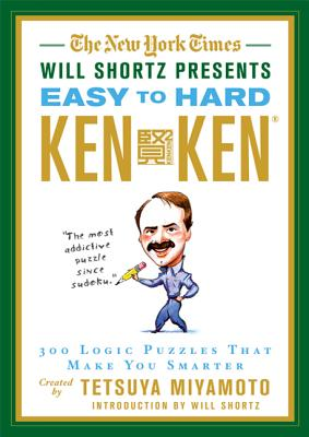 The New York Times Will Shortz Presents Easy to Hard KenKen: 300 Logic Puzzles That Make You Smarter NYT WILL SHORTZ PRESENTS EASY (New York Times Will Shortz Presents...) [ Will Shortz ]