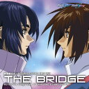 機動戦士ガンダムSEED-SEED DESTINY::THE BRIDGE Across the Songs from GUNDAM SEED & SEED DESTINY