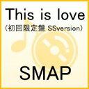 This is love(初回限定盤 SSversion CD+DVD) [ SMAP ]
