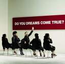 DO YOU DREAMS COME TRUE?(初回限定盤 CD+DVD)