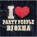 I LOVE PARTY�@PEOPLE�iCD�{DVD�j [ DJ OZMA ]