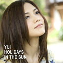 HOLIDAYS IN THE SUN [ YUI ]