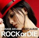 "NANASE AIKAWA BEST ALBUM ""ROCK or DIE(CD+DVD) [ 相川"
