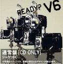 READY? [ V6 ]