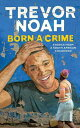 Born a Crime: Stories from a South African Childhood BORN A CRIME 7D Trevor Noah