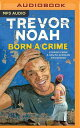 Born a Crime: Stories from a South African Childhood BORN A CRIME M Trevor Noah