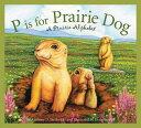 P Is for Prairie Dog: A Prairie Alphabet P IS FOR PRAIRIE DOG (Sleeping Bear Alphabets) Anthony D. Fredericks