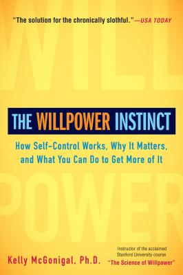 The Willpower Instinct: How Self-Control Works, Why It Matters, and What You Can Do to Get More of I