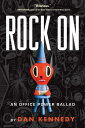 Rock on: An Office Power Ballad ROCK ON [ Dan Kennedy ]