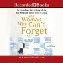The Woman Who Can 039 t Forget: The Extraordinary Story of Living with the Most Remarkable Memory Known Jill Price