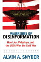Warriors of Disinformation: How Lies, Videotape, and the USIA Won the Cold War [ Alvin A. Snyder ] align=
