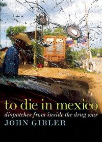ToDieinMexico:DispatchesfromInsidetheDrugWar