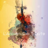 L'Arc〜en〜Ciel Tribute