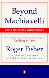 Beyond Machiavelli: Tools for Coping with Conflict [ Roger Fisher ]