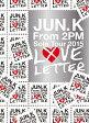 "Jun. K (From 2PM) Solo Tour 2015 ""LOVE LETTER"" in MAKUHARI MESSE【Blu-ray】 [ Jun.K ]"