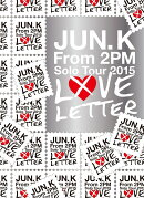 "Jun. K (From 2PM) Solo Tour 2015 ��LOVE LETTER"" in MAKUHARI MESSE��Blu-ray��"
