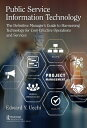 Public Service Information Technology: The Definitive Manager 039 s Guide to Harnessing Technology for C PUBLIC SERVICE INFO TECHNOLOGY Edward Uechi