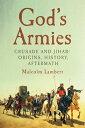 God's Armies: Crusade and Jihad: Origins, History, Aftermath GODS ARMIES [ Malcolm Lambert ]