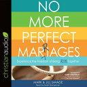 樂天商城 - No More Perfect Marriages: Experience the Freedom of Being Real Together NO MORE PERFECT MARRIAGES 5D [ Mark Savage ]