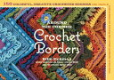 Around the Corner Crochet Borders: 150 Colorful, Creative Edging Designs with Charts & Instructions AROUND THE CORNER CROCHET ..