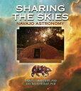 Sharing the Skies: Navajo Astronomy SHARING THE SKIES 4/E [ Nancy C. Maryboy ]