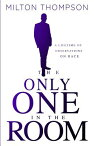 The Only One in the Room: A Lifetime of Observations on Race [ Milton Thompson ]