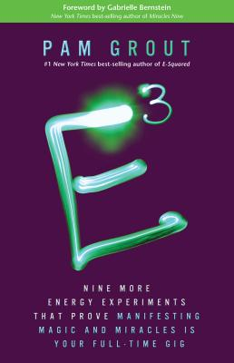 E-Cubed: Nine More Energy Experiments That Prove Manifesting Magic and Miracles Is Your Full-Time Gi