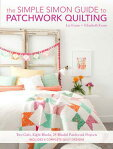 The Simple Simon Guide to Patchwork Quilting: Two Girls, Seven Blocks, 21 Blissful Patchwork Project SIMPLE SIMON GT PATCHWORK QUIL [ Elizabeth Evans ]
