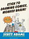 Stick to Drawing Comics, Monkey Brain!: Cartoonist Ignores Helpful Advice STICK TO DRAWING COMICS-LIB 8D [ Scott Adams ]
