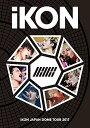 iKON JAPAN DOME TOUR 2017[2DVD(スマプラ対応)]