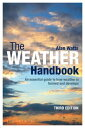 The Weather Handbook: An Essential Guide to How Weather Is Formed and Develops WEATHER HANDBK REV/E 3/E Alan Watts