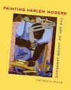 Painting Harlem Modern: The Art of Jacob Lawrence PAINTING HARLEM MODERN Patricia Hills