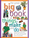 The Great Big Book of Things to Make and Do: Cooking, Painting, Crafts, Science, Gardening, Magic, M GRT BBO THINGS TO MAKE & ..