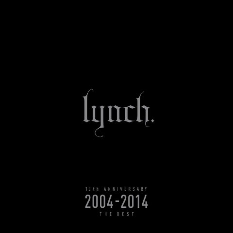 10th ANNIVERSARY 2004-2014 THE BEST [ lynch. ]