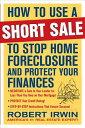 楽天楽天ブックスHow to Use a Short Sale to Stop Home Foreclosure and Protect Your Finances HT USE A SHORT SALE TO STOP HO [ Robert Irwin ]